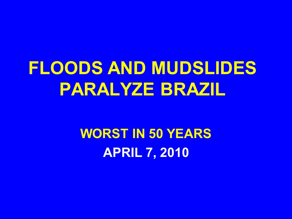 FLOODS AND MUDSLIDES PARALYZE BRAZIL WORST IN 50 YEARS APRIL 7, 2010