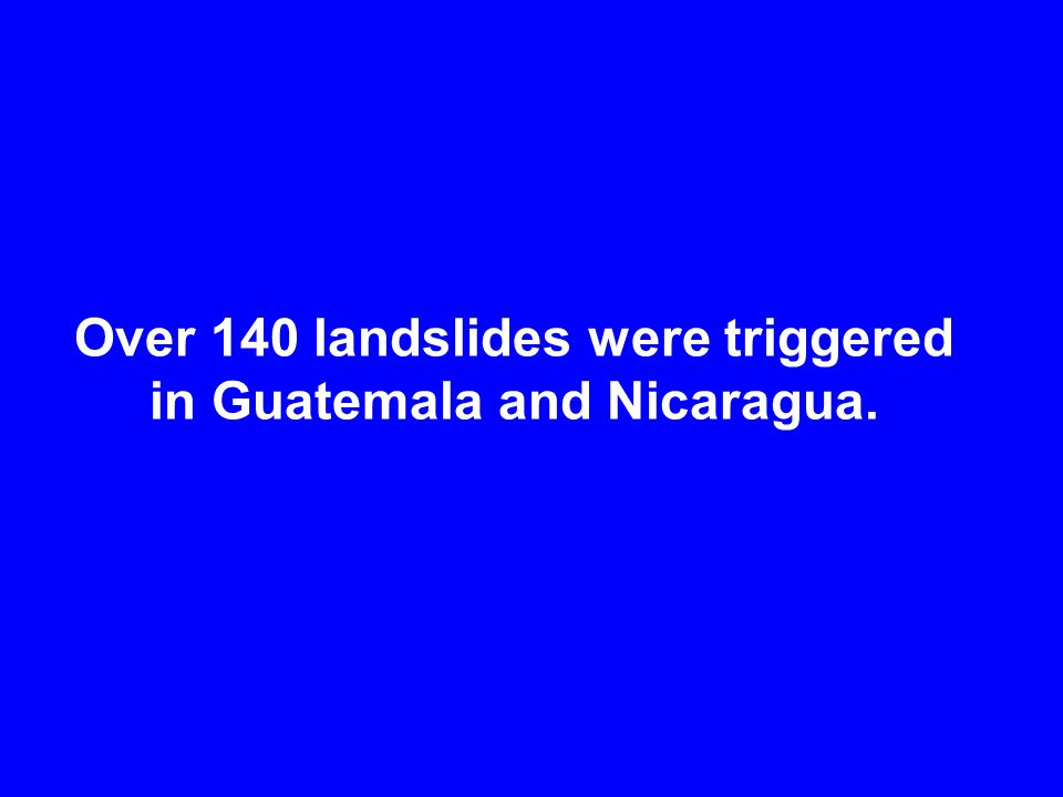 Over 140 landslides were triggered in Guatemala and Nicaragua.