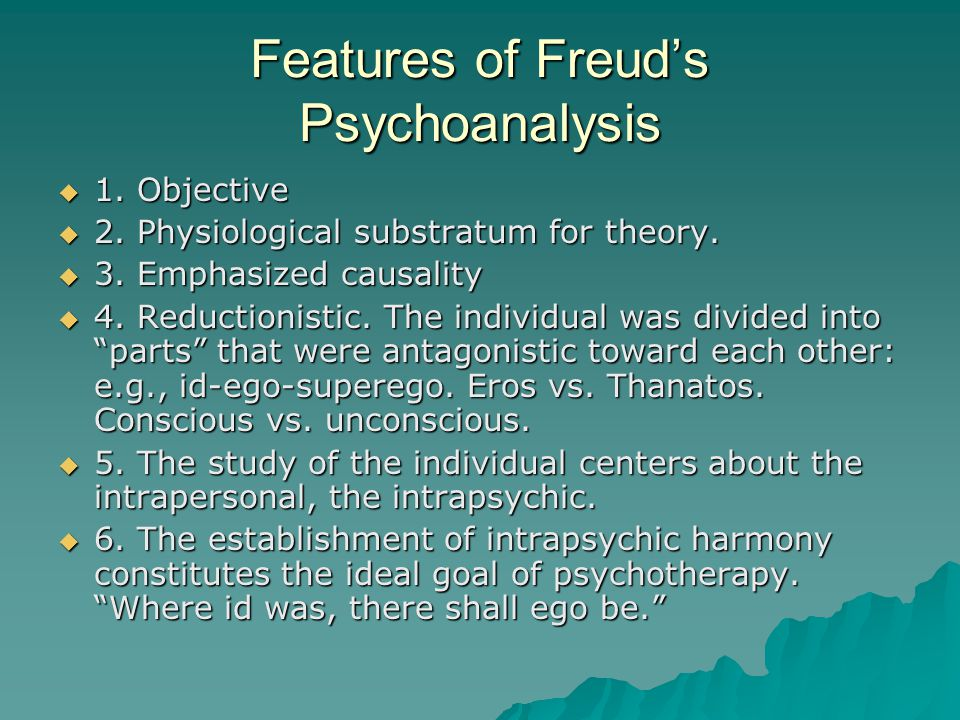 Features of Freud's Psychoanalysis  1. Objective  2.