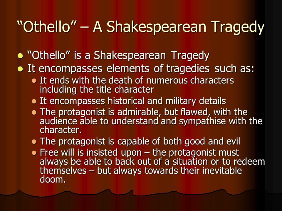 The world's greatest… By the time he'd written Othello (around 1604) Shakespeare was considered the greatest playwright of his day.