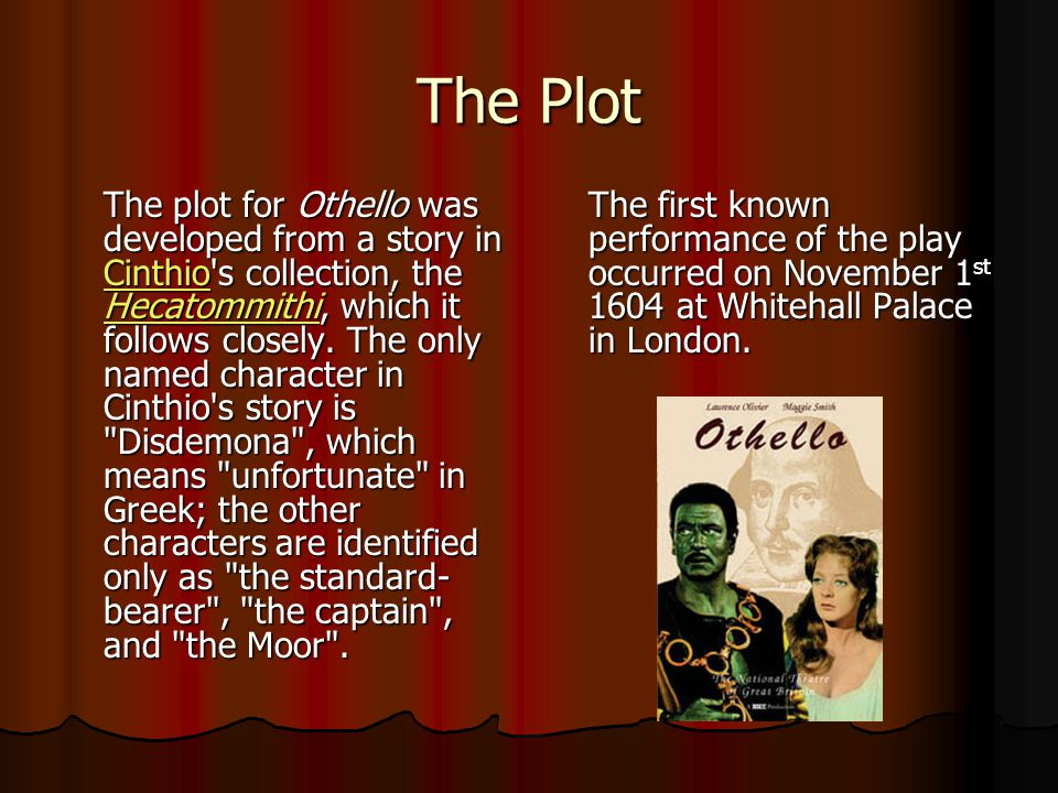 Othello – a moor Othello is described in the play as a moor, and a general in the Venetian Army.