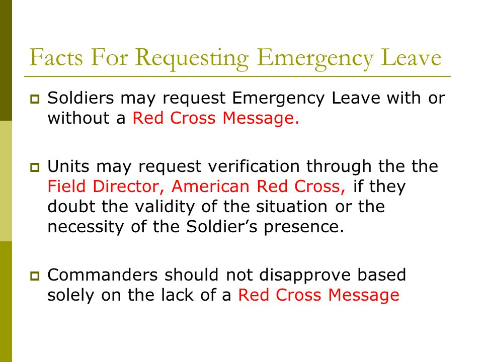 Facts For Requesting Emergency Leave  Soldiers may request Emergency Leave with or without a Red Cross Message.