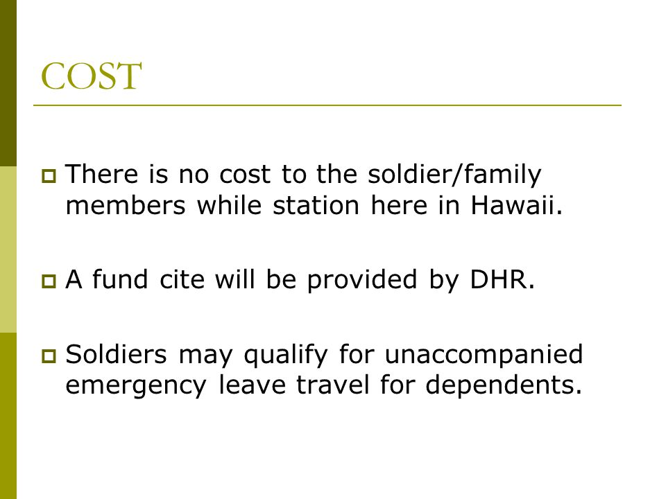COST  There is no cost to the soldier/family members while station here in Hawaii.