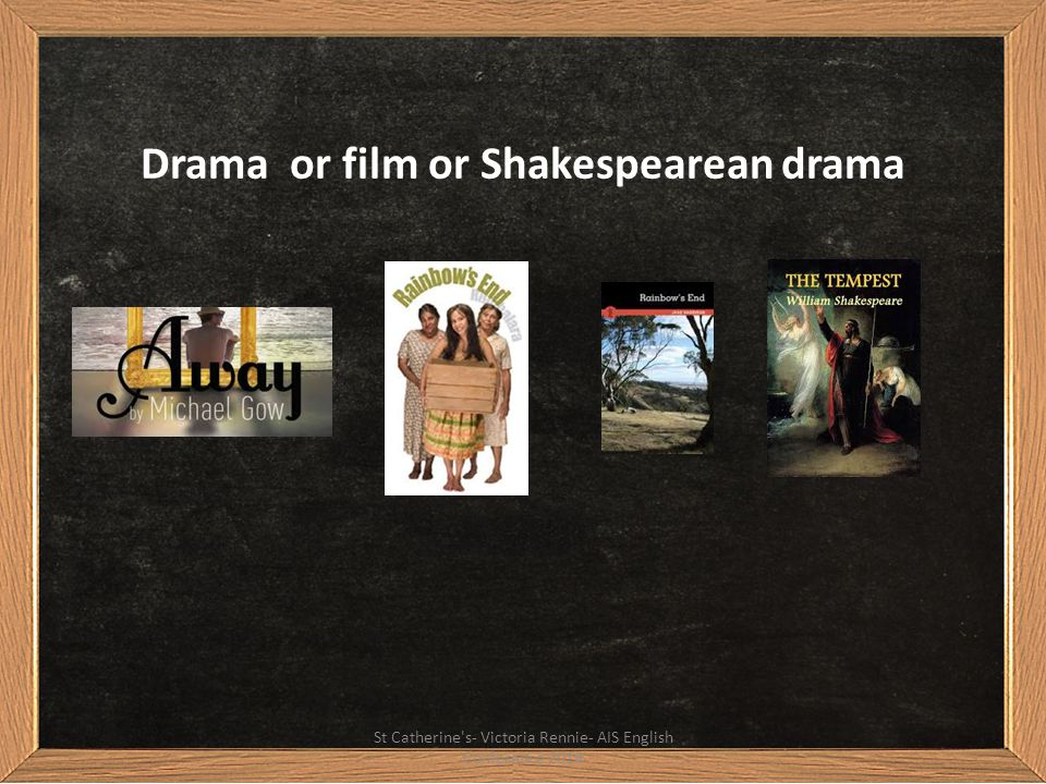 Drama or film or Shakespearean drama St Catherine's- Victoria Rennie- AIS English Conference 2014