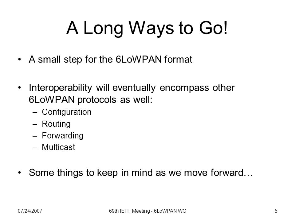 07/24/200769th IETF Meeting - 6LoWPAN WG5 A Long Ways to Go.