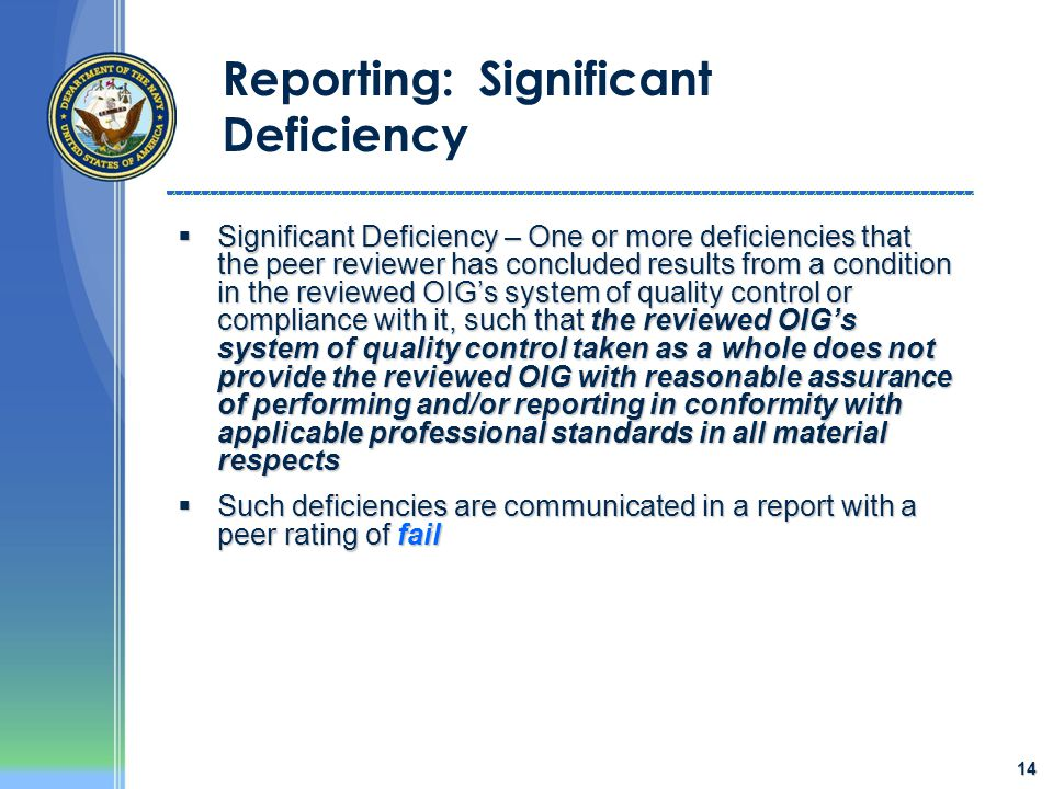 14 Reporting: Significant Deficiency  Significant Deficiency – One or more deficiencies that the peer reviewer has concluded results from a condition