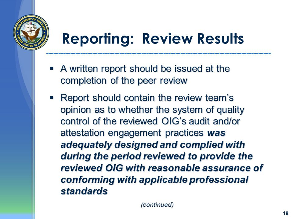 18 Reporting: Review Results  A written report should be issued at the completion of the peer review  Report should contain the review team's opinio