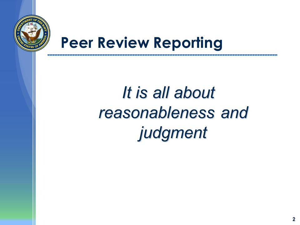 Peer Review Reporting It is all about reasonableness and judgment 2