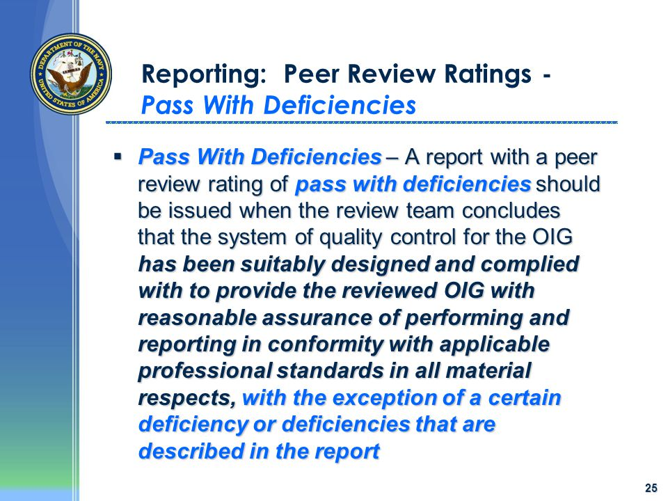 25 Reporting: Peer Review Ratings - Pass With Deficiencies  Pass With Deficiencies – A report with a peer review rating of pass with deficiencies sho
