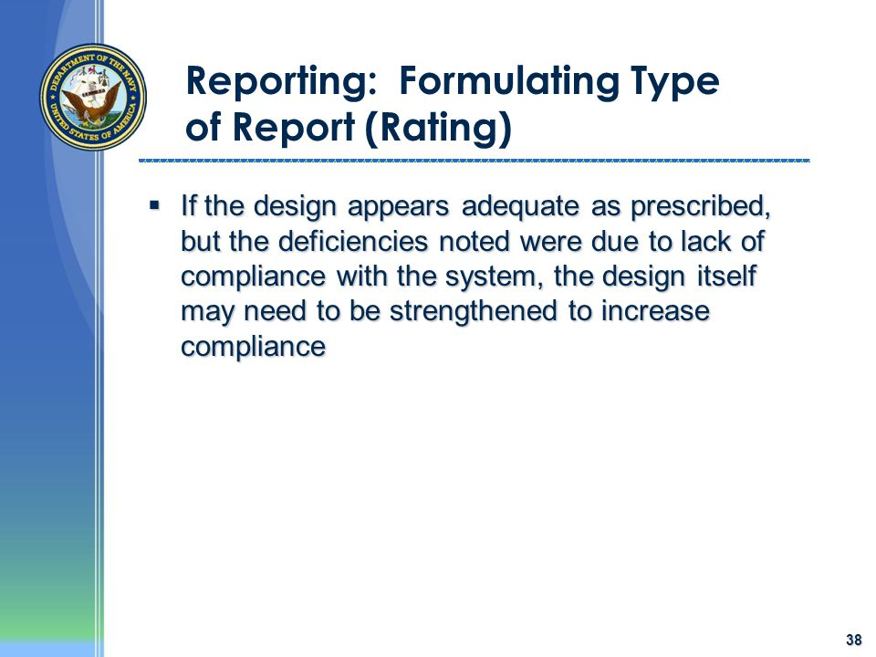 38 Reporting: Formulating Type of Report (Rating)  If the design appears adequate as prescribed, but the deficiencies noted were due to lack of compl
