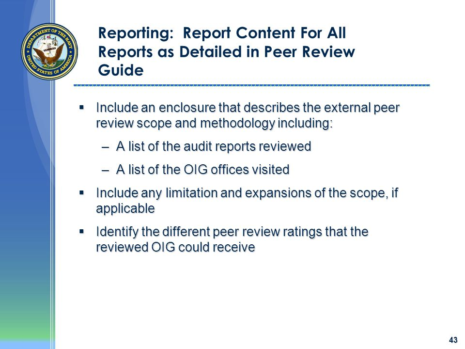 43  Include an enclosure that describes the external peer review scope and methodology including: –A list of the audit reports reviewed –A list of th