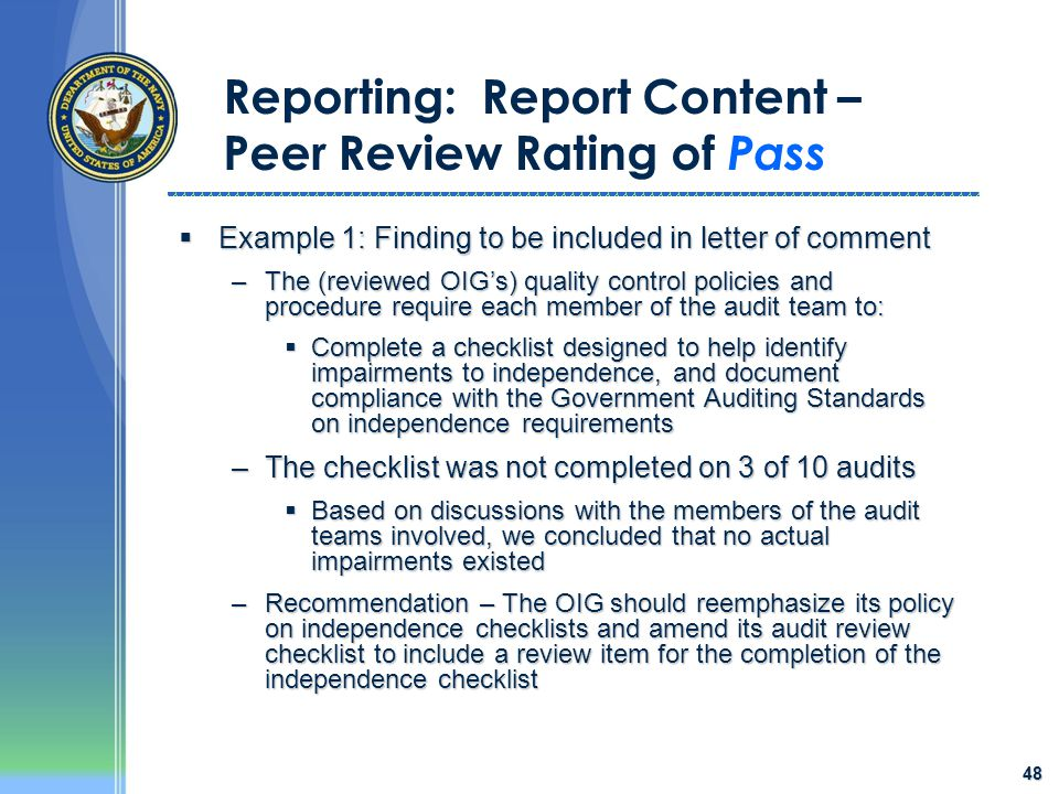48 Reporting: Report Content – Peer Review Rating of Pass  Example 1: Finding to be included in letter of comment –The (reviewed OIG's) quality contr