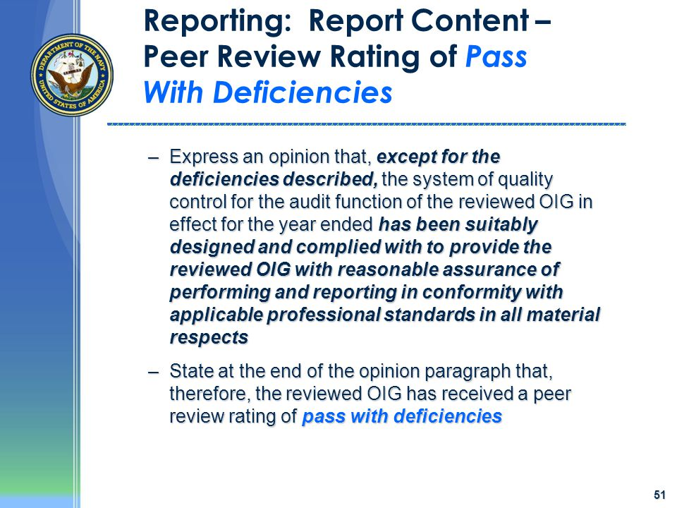 51 Reporting: Report Content – Peer Review Rating of Pass With Deficiencies –Express an opinion that, except for the deficiencies described, the syste