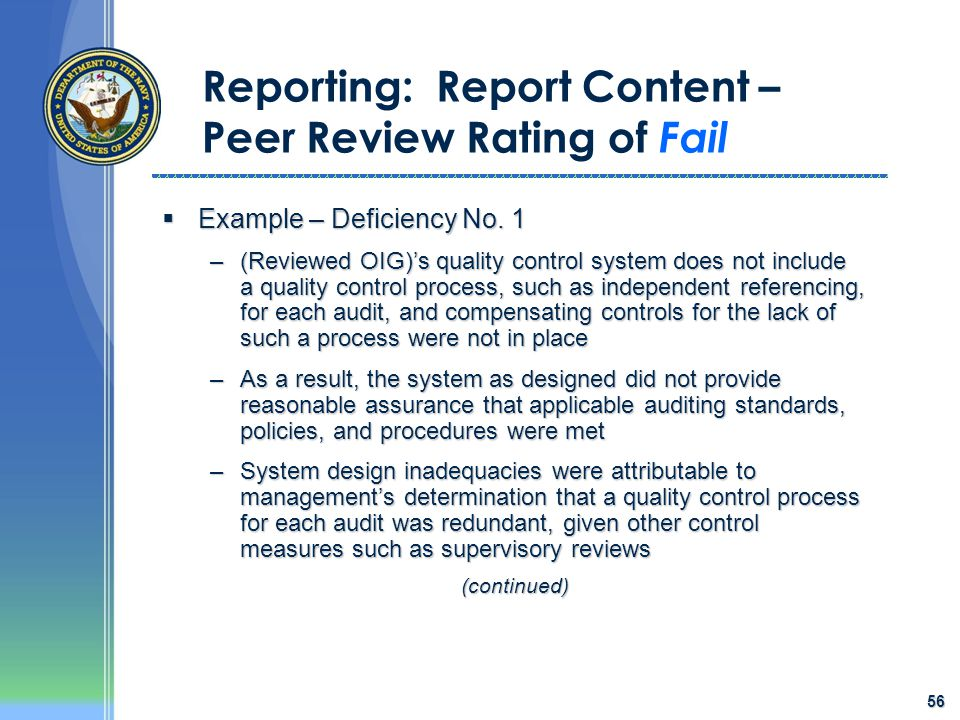56 Reporting: Report Content – Peer Review Rating of Fail  Example – Deficiency No. 1 –(Reviewed OIG)'s quality control system does not include a qua
