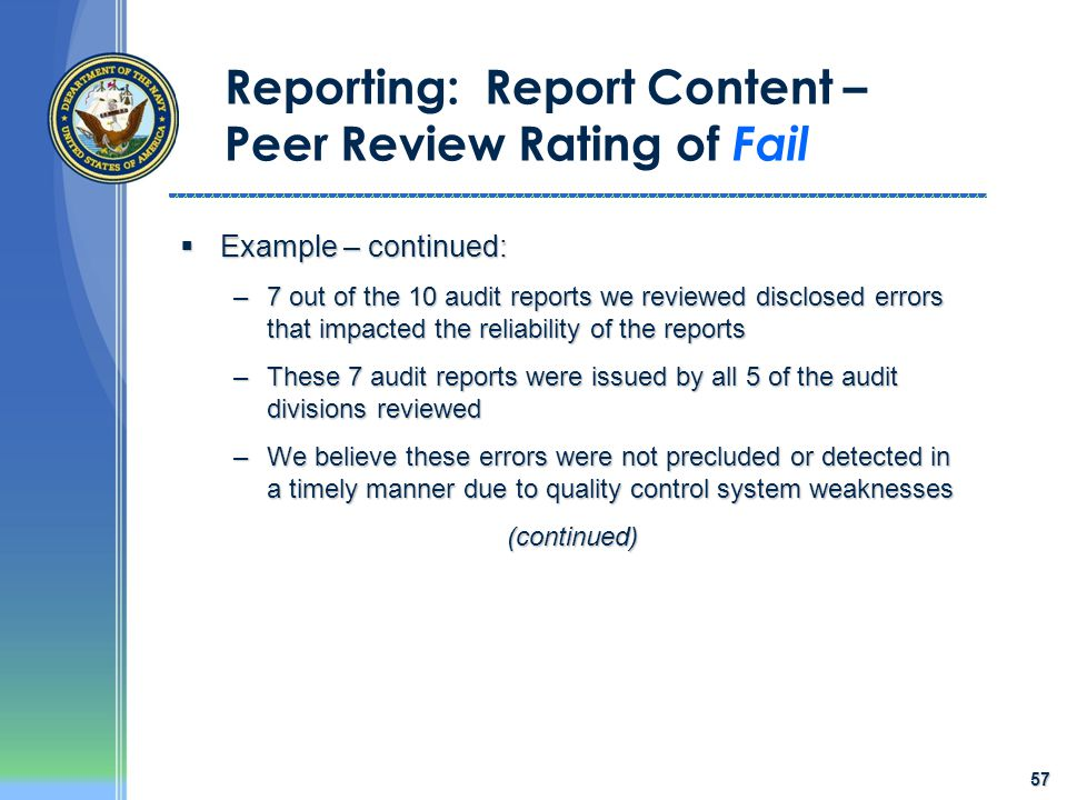57 Reporting: Report Content – Peer Review Rating of Fail  Example – continued: –7 out of the 10 audit reports we reviewed disclosed errors that impa