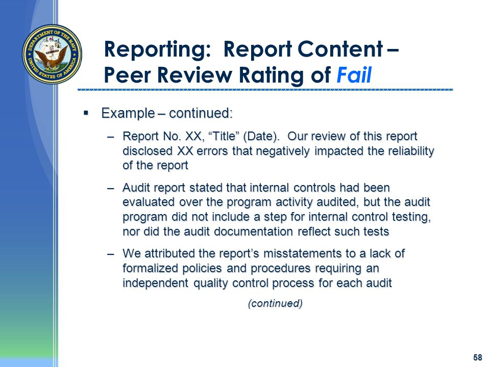 "58 Reporting: Report Content – Peer Review Rating of Fail  Example – continued: –Report No. XX, ""Title"" (Date). Our review of this report disclosed X"