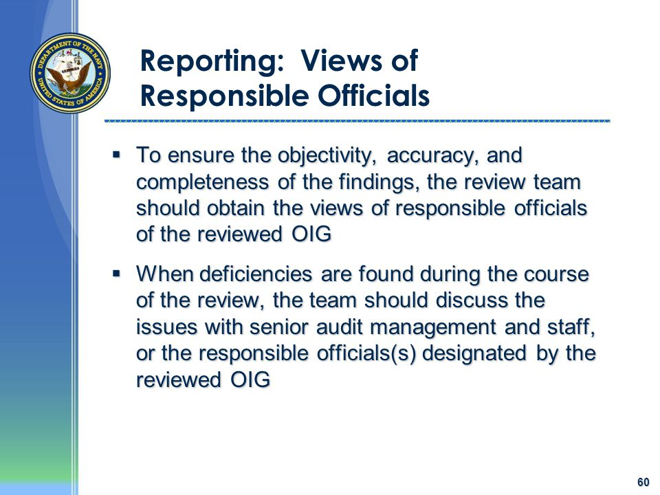 60 Reporting: Views of Responsible Officials  To ensure the objectivity, accuracy, and completeness of the findings, the review team should obtain th