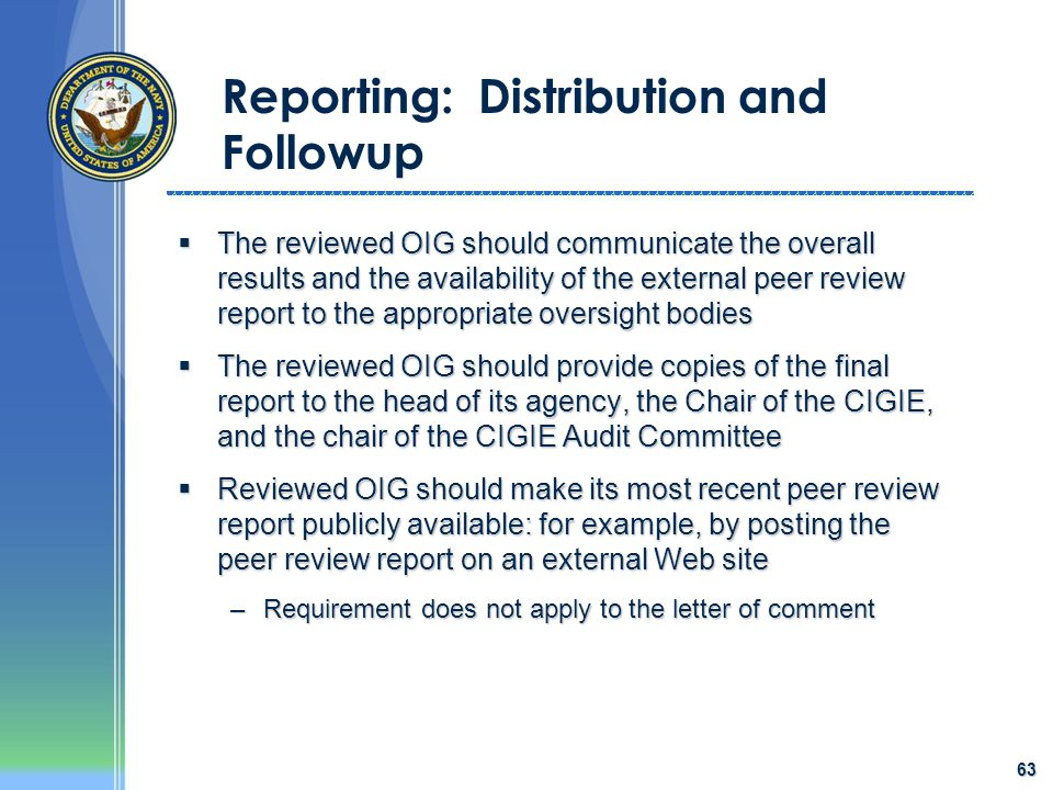 63 Reporting: Distribution and Followup  The reviewed OIG should communicate the overall results and the availability of the external peer review rep