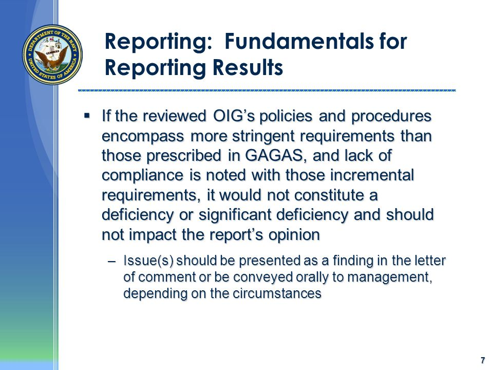 7 Reporting: Fundamentals for Reporting Results  If the reviewed OIG's policies and procedures encompass more stringent requirements than those presc