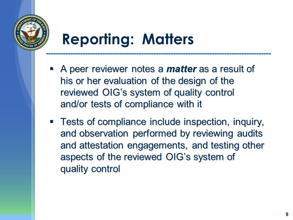 9 Reporting: Matters  A peer reviewer notes a matter as a result of his or her evaluation of the design of the reviewed OIG's system of quality contr