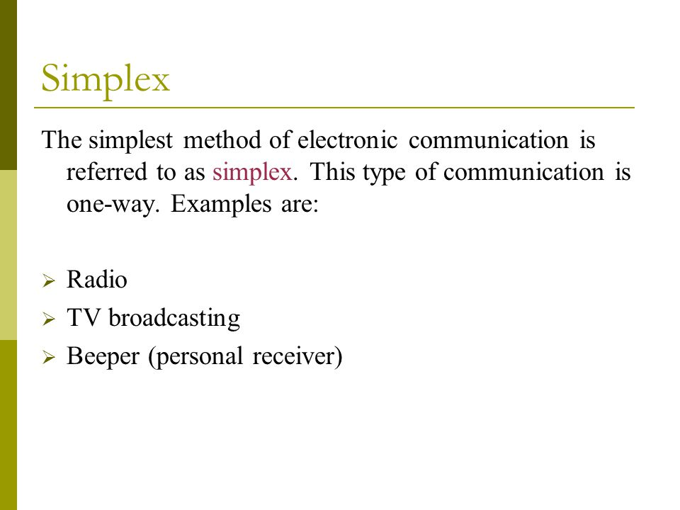 Simplex The simplest method of electronic communication is referred to as simplex.