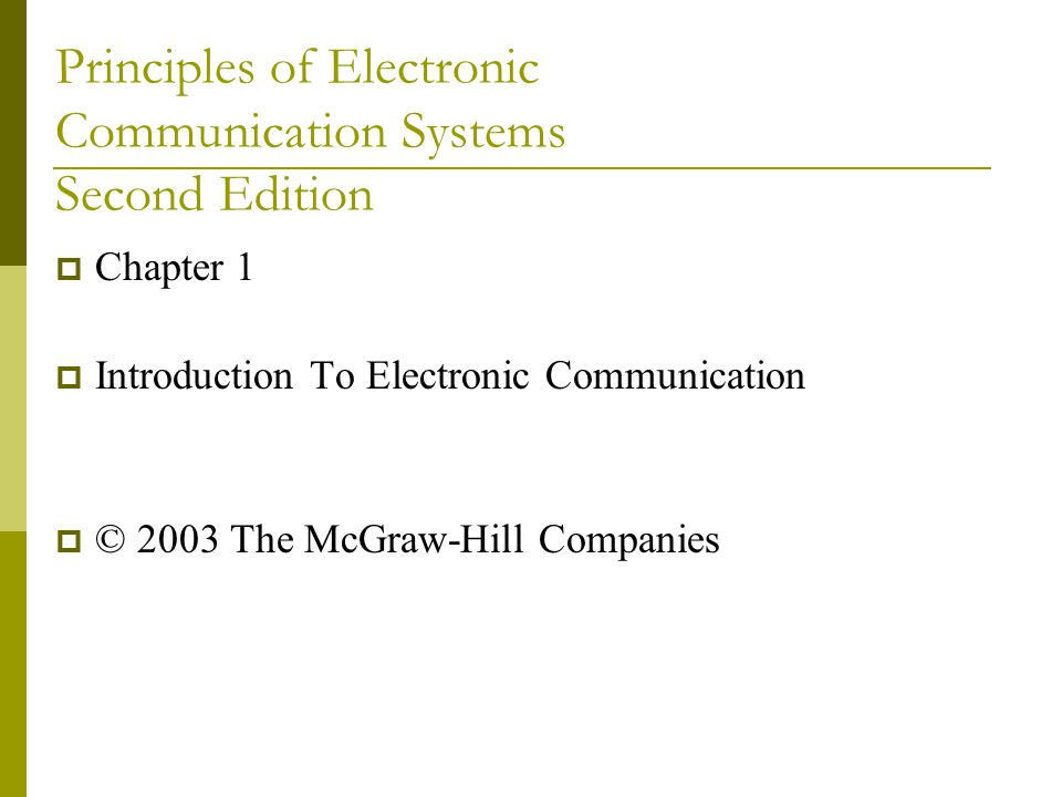 Principles of Electronic Communication Systems Second Edition  Chapter 1  Introduction To Electronic Communication  © 2003 The McGraw-Hill Companie