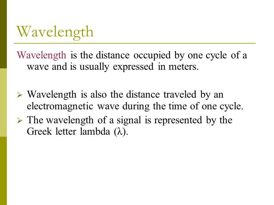 Wavelength Wavelength is the distance occupied by one cycle of a wave and is usually expressed in meters.