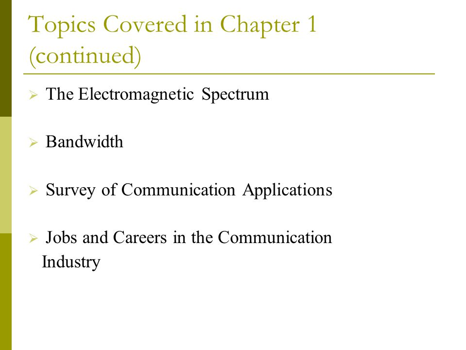 Topics Covered in Chapter 1 (continued)  The Electromagnetic Spectrum  Bandwidth  Survey of Communication Applications  Jobs and Careers in the Co