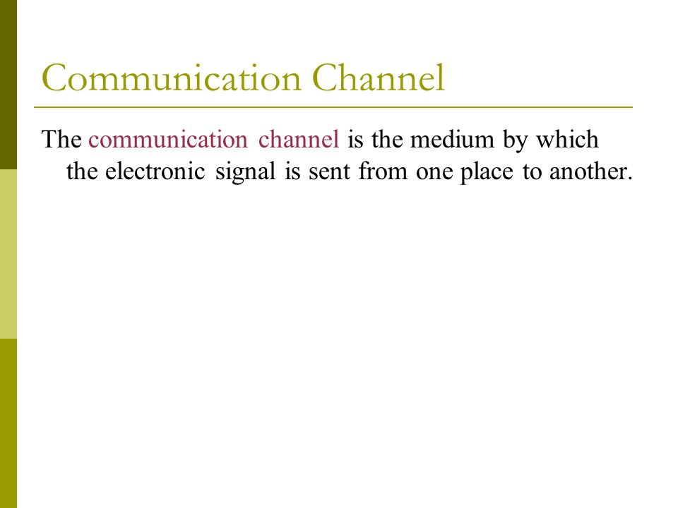 Communication Channel The communication channel is the medium by which the electronic signal is sent from one place to another.