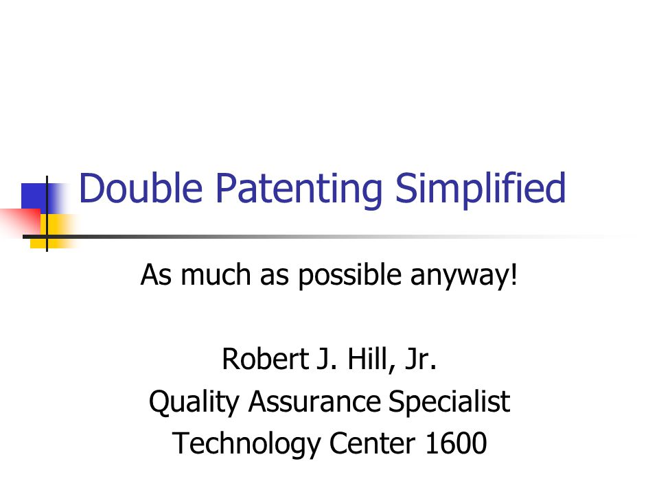 Double Patenting Simplified As much as possible anyway.