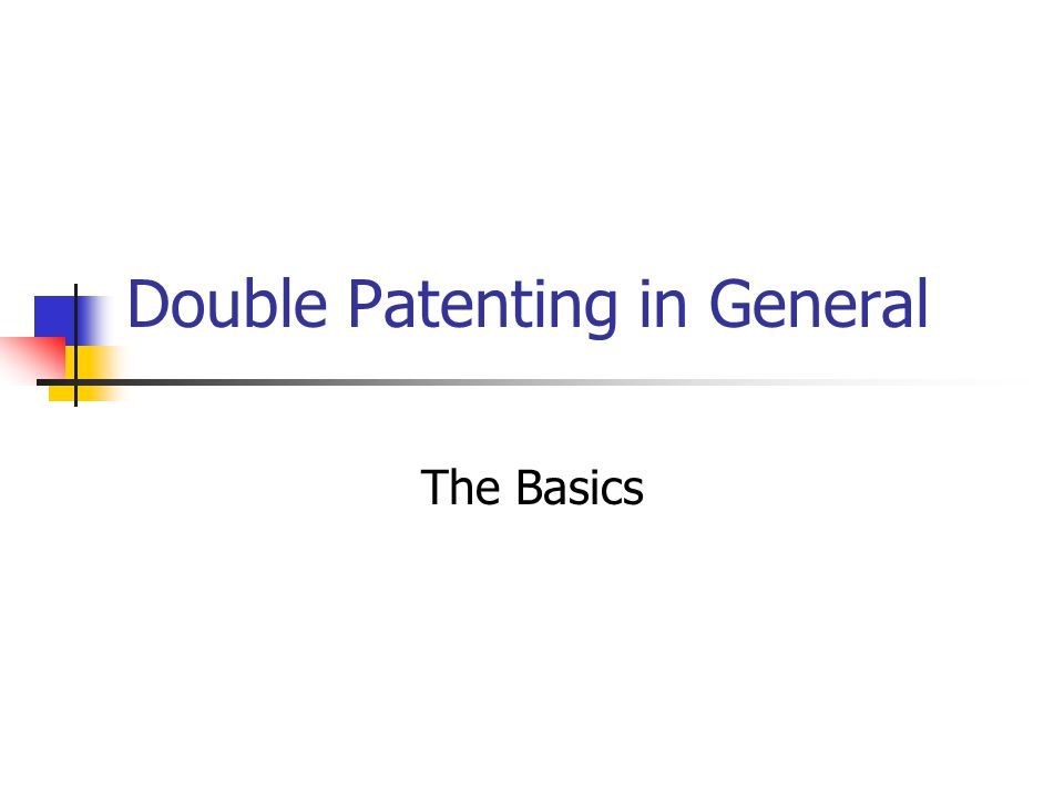 Double Patenting in General The Basics