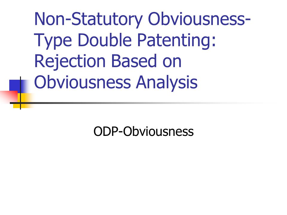 Non-Statutory Obviousness- Type Double Patenting: Rejection Based on Obviousness Analysis ODP-Obviousness