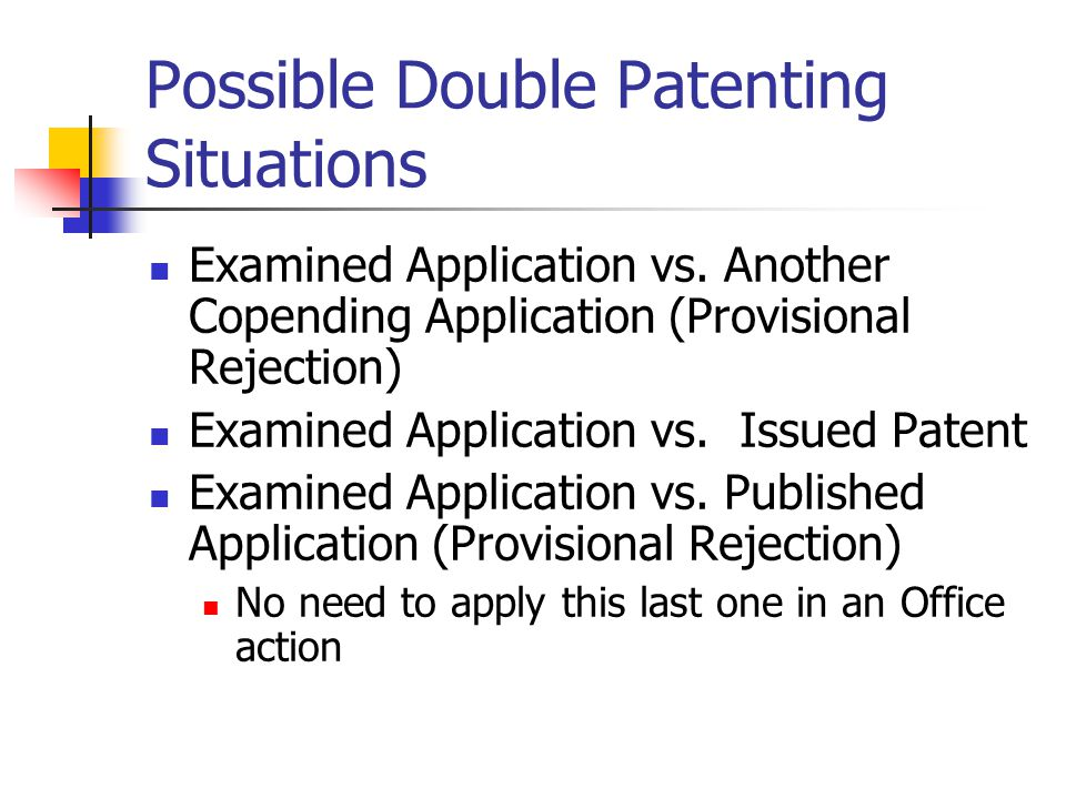 Possible Double Patenting Situations Examined Application vs.