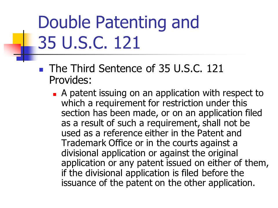 Double Patenting and 35 U.S.C.121 The Third Sentence of 35 U.S.C.