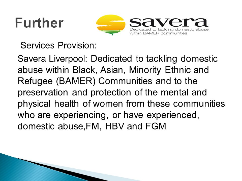 Services Provision: Savera Liverpool: Dedicated to tackling domestic abuse within Black, Asian, Minority Ethnic and Refugee (BAMER) Communities and to