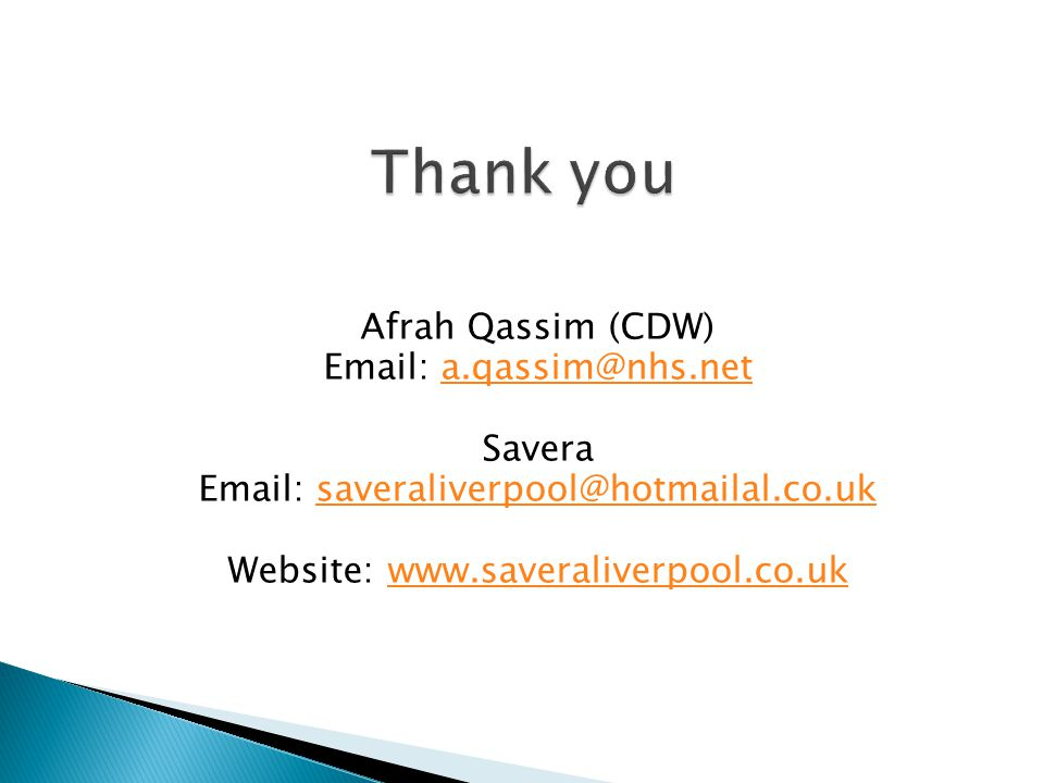 Afrah Qassim (CDW) Email: a.qassim@nhs.neta.qassim@nhs.net Savera Email: saveraliverpool@hotmailal.co.uksaveraliverpool@hotmailal.co.uk Website: www.s