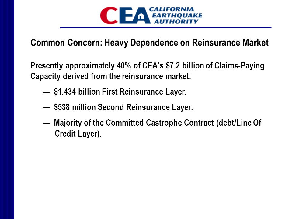 Common Concern: Heavy Dependence on Reinsurance Market Presently approximately 40% of CEA's $7.2 billion of Claims-Paying Capacity derived from the reinsurance market: — $1.434 billion First Reinsurance Layer.