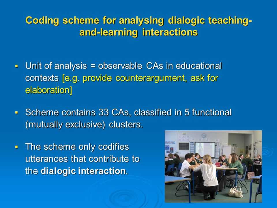 Coding scheme for analysing dialogic teaching- and-learning interactions  Unit of analysis = observable CAs in educational contexts [e.g.