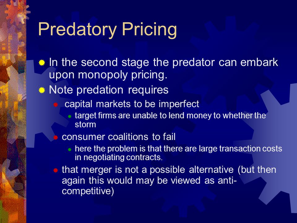 Predatory Pricing  In the second stage the predator can embark upon monopoly pricing.