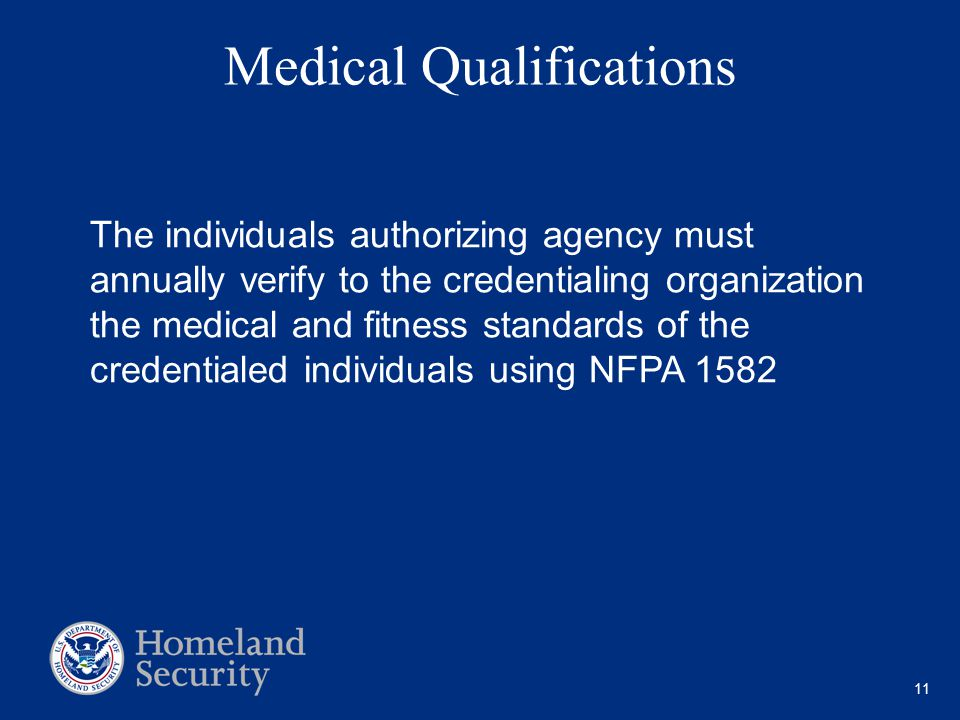 11 Medical Qualifications The individuals authorizing agency must annually verify to the credentialing organization the medical and fitness standards of the credentialed individuals using NFPA 1582