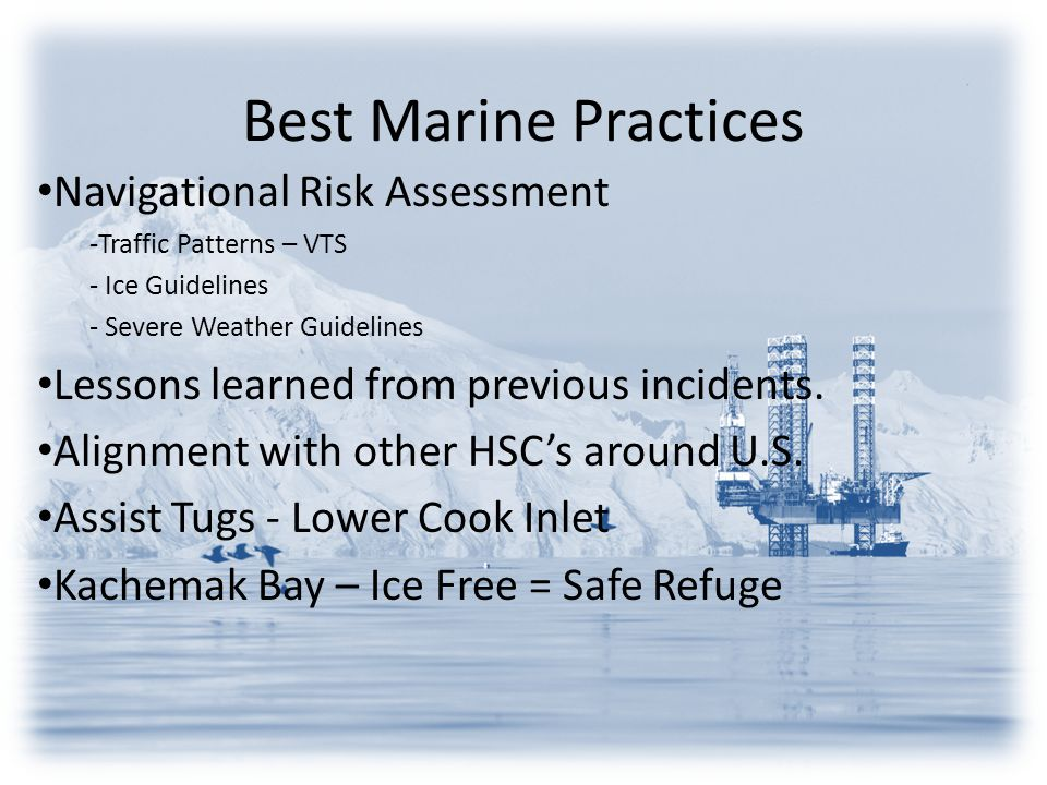 Best Marine Practices Navigational Risk Assessment -Traffic Patterns – VTS - Ice Guidelines - Severe Weather Guidelines Lessons learned from previous incidents.