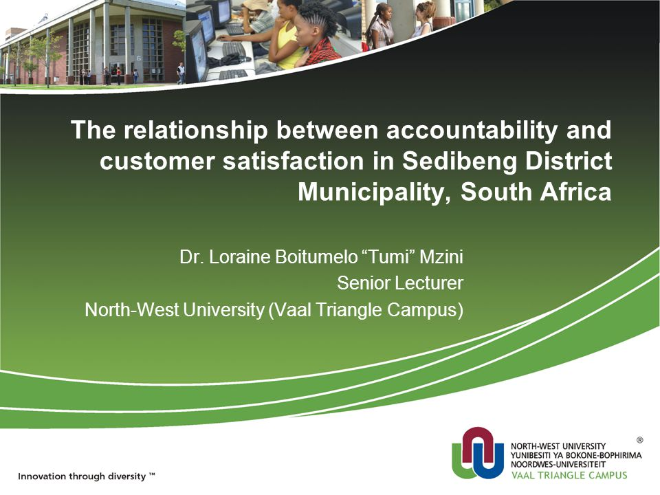 The relationship between accountability and customer satisfaction in Sedibeng District Municipality, South Africa Dr.
