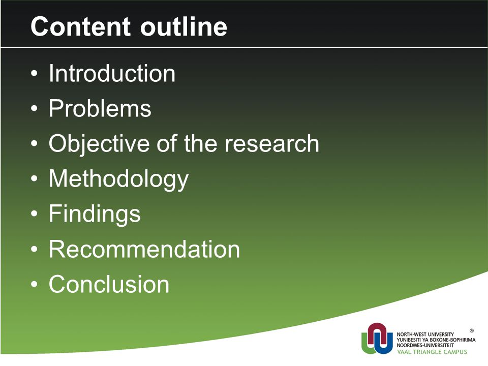 Content outline Introduction Problems Objective of the research Methodology Findings Recommendation Conclusion