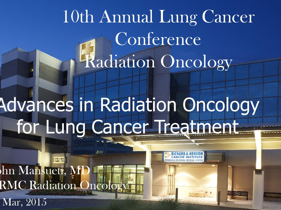 John Mansueti, MD PRMC Radiation Oncology 12 Mar, 2015 10th Annual Lung Cancer Conference Radiation Oncology Advances in Radiation Oncology for Lung C