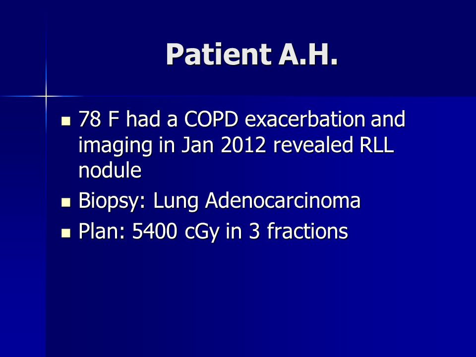 Patient A.H. 78 F had a COPD exacerbation and imaging in Jan 2012 revealed RLL nodule 78 F had a COPD exacerbation and imaging in Jan 2012 revealed RL