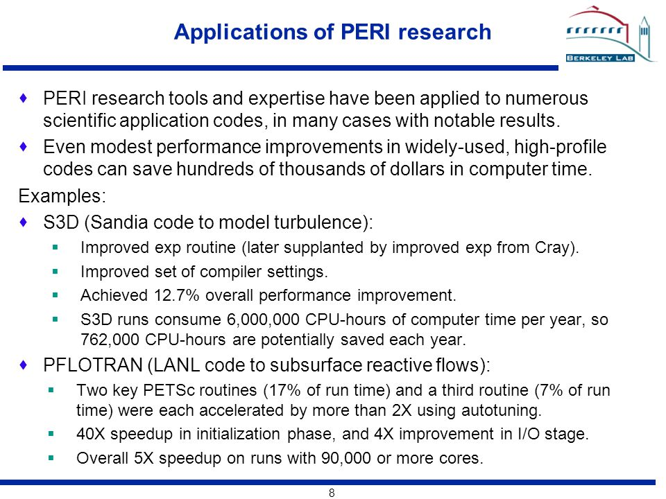 8 Applications of PERI research  PERI research tools and expertise have been applied to numerous scientific application codes, in many cases with notable results.