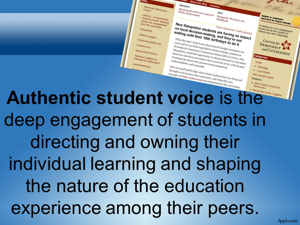 Authentic student voice is the deep engagement of students in directing and owning their individual learning and shaping the nature of the education experience among their peers.