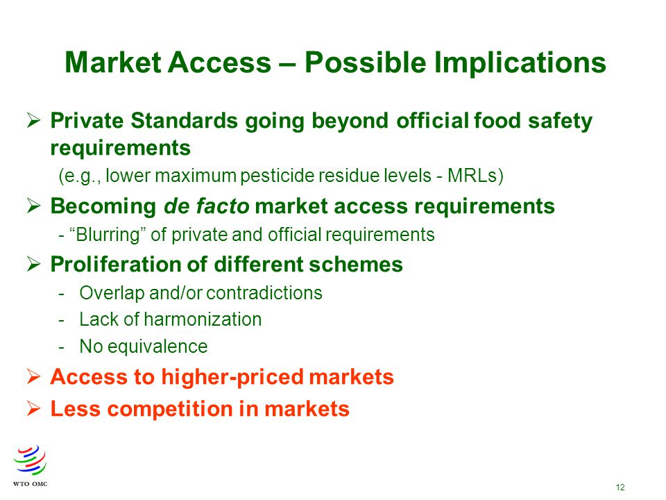 12 Market Access – Possible Implications  Private Standards going beyond official food safety requirements (e.g., lower maximum pesticide residue lev