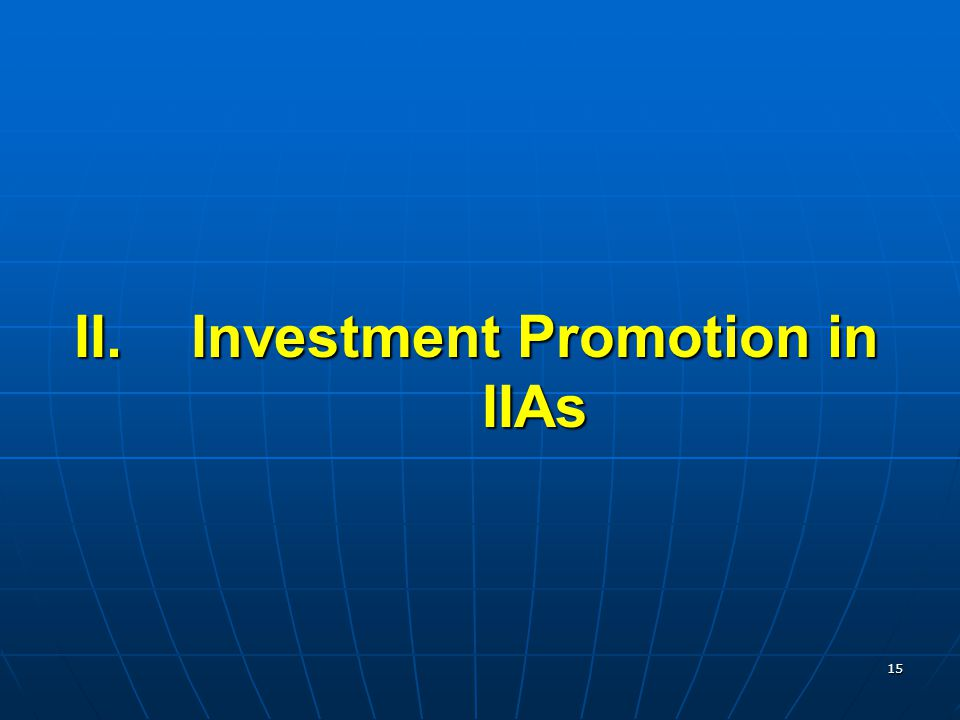 15 II.Investment Promotion in IIAs