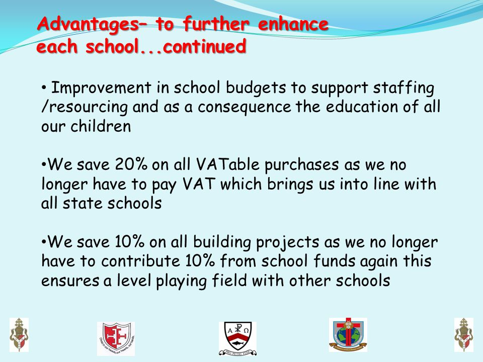 Advantages– to further enhance each school...continued Improvement in school budgets to support staffing /resourcing and as a consequence the educatio